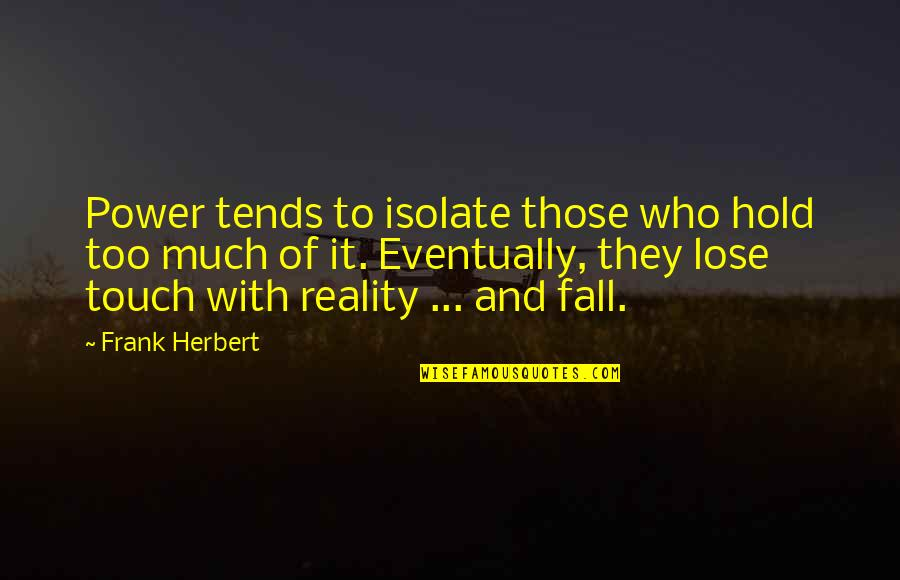 Too Much Power Quotes By Frank Herbert: Power tends to isolate those who hold too