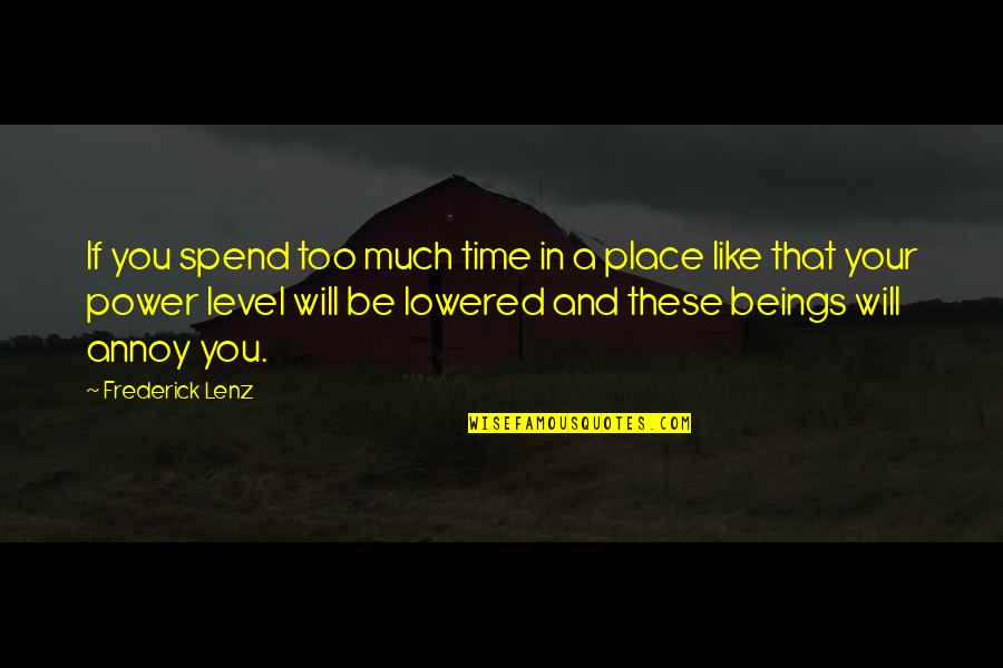Too Much Power Quotes By Frederick Lenz: If you spend too much time in a