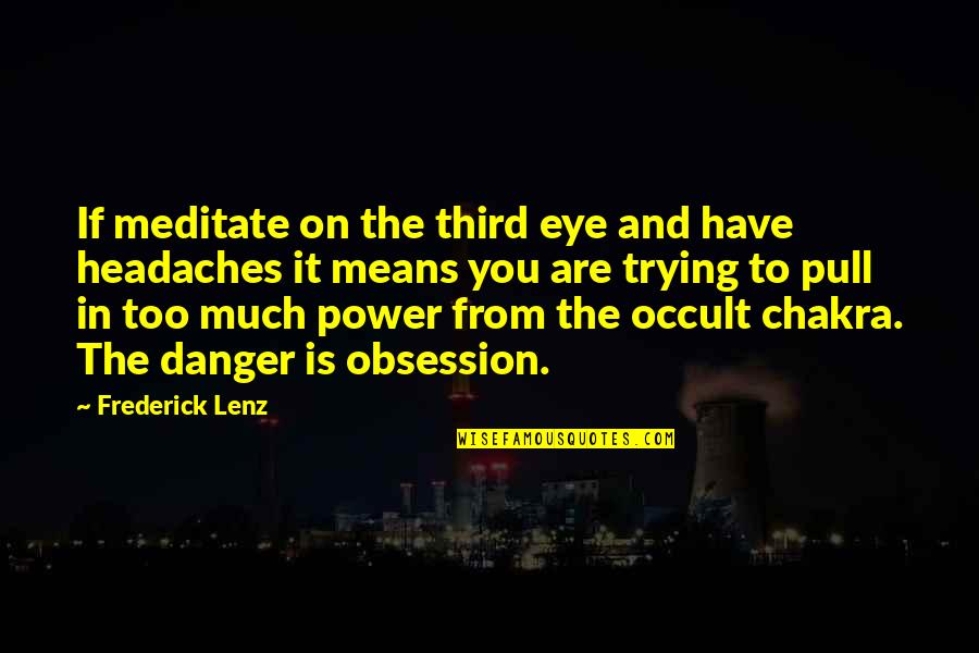 Too Much Power Quotes By Frederick Lenz: If meditate on the third eye and have