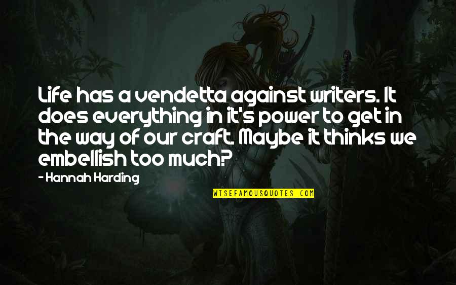 Too Much Power Quotes By Hannah Harding: Life has a vendetta against writers. It does