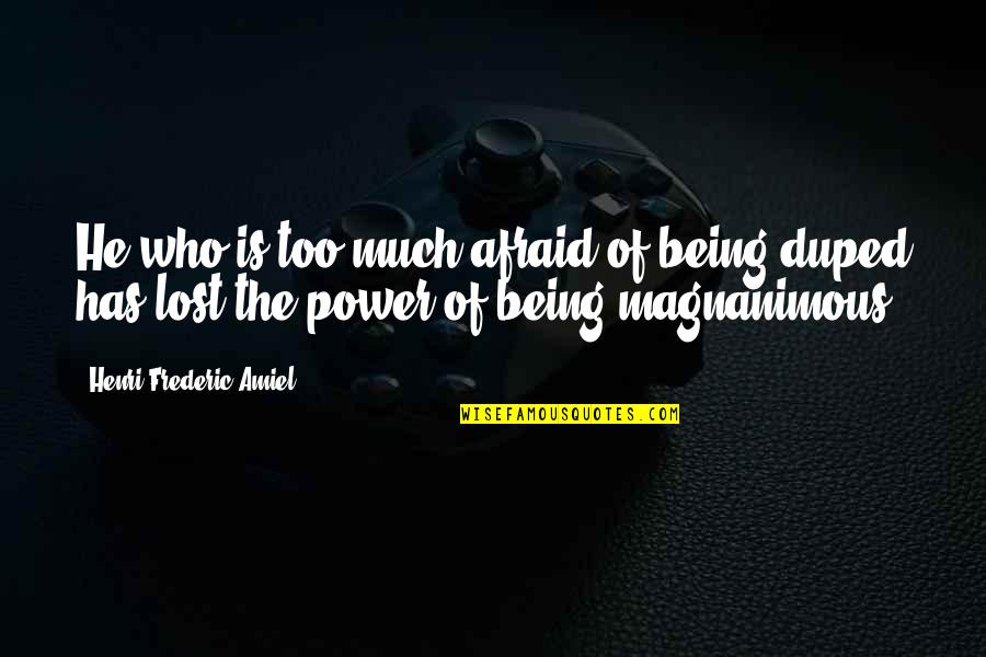 Too Much Power Quotes By Henri Frederic Amiel: He who is too much afraid of being