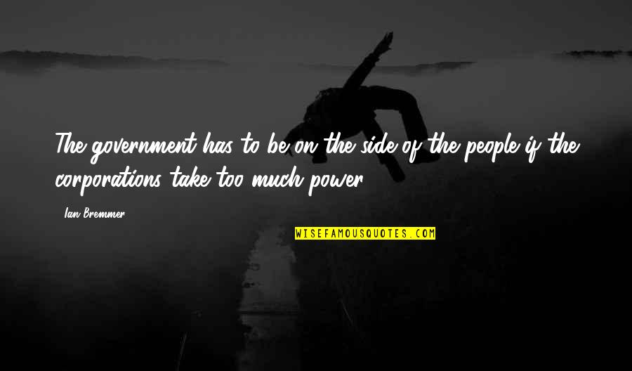 Too Much Power Quotes By Ian Bremmer: The government has to be on the side