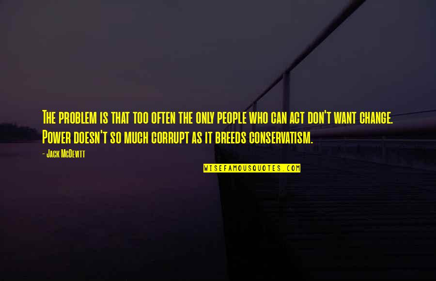 Too Much Power Quotes By Jack McDevitt: The problem is that too often the only