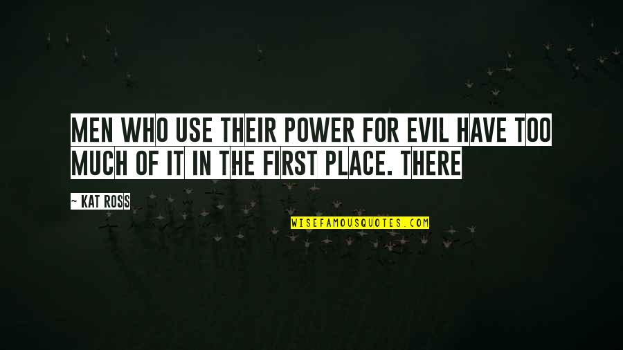 Too Much Power Quotes By Kat Ross: Men who use their power for evil have