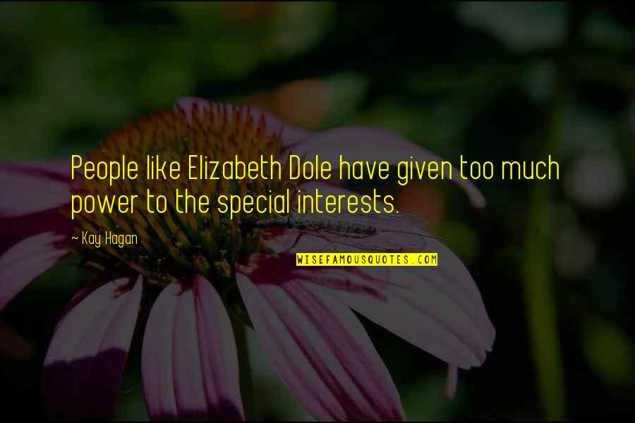 Too Much Power Quotes By Kay Hagan: People like Elizabeth Dole have given too much