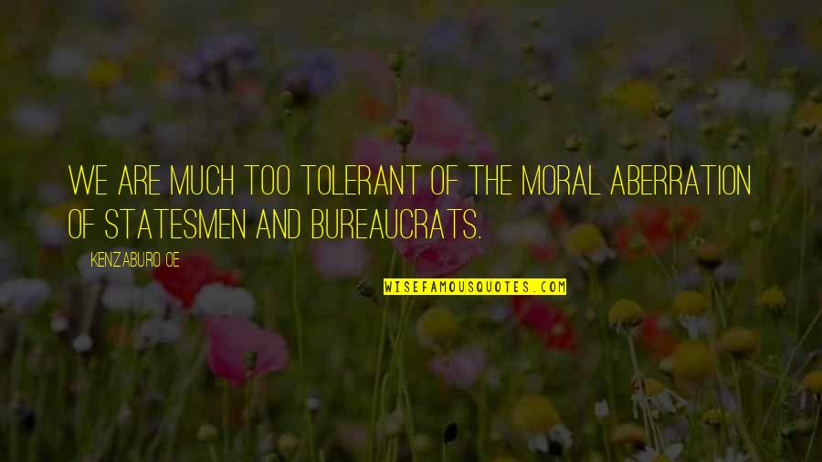 Too Much Power Quotes By Kenzaburo Oe: We are much too tolerant of the moral