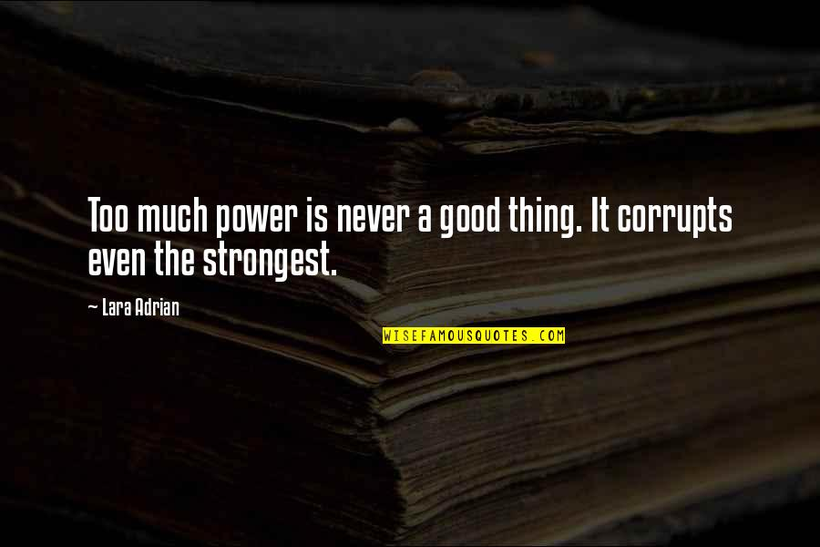 Too Much Power Quotes By Lara Adrian: Too much power is never a good thing.