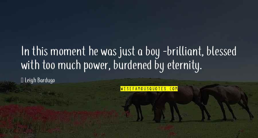 Too Much Power Quotes By Leigh Bardugo: In this moment he was just a boy