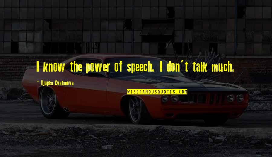 Too Much Power Quotes By Ljupka Cvetanova: I know the power of speech. I don't
