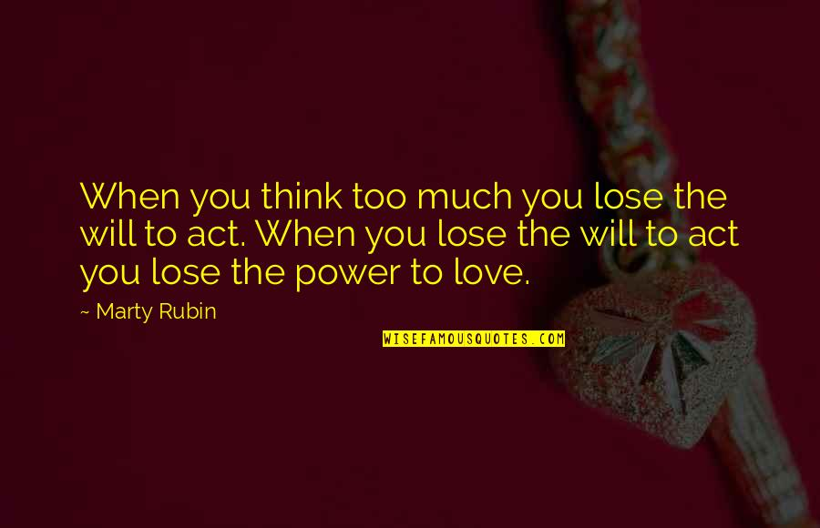Too Much Power Quotes By Marty Rubin: When you think too much you lose the