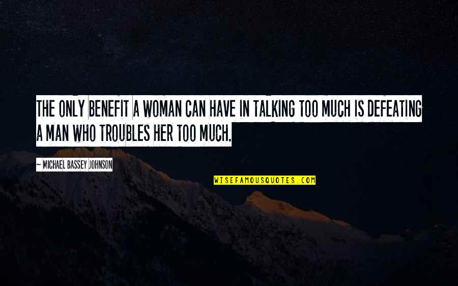 Too Much Power Quotes By Michael Bassey Johnson: The only benefit a woman can have in