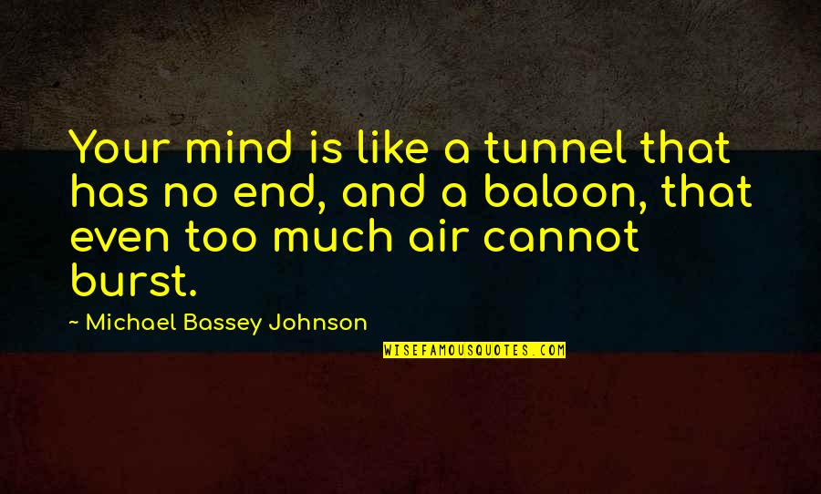 Too Much Power Quotes By Michael Bassey Johnson: Your mind is like a tunnel that has