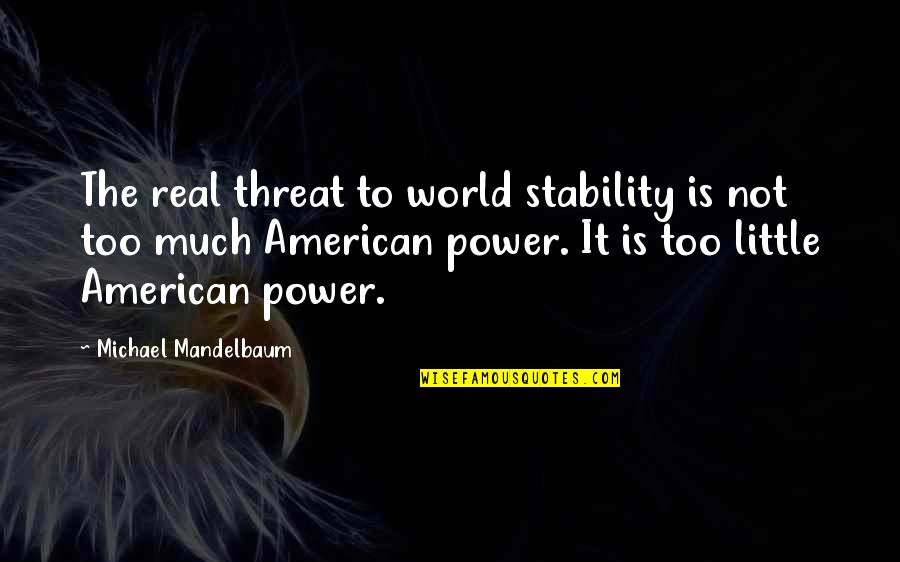 Too Much Power Quotes By Michael Mandelbaum: The real threat to world stability is not