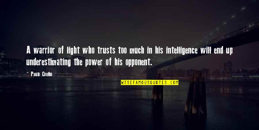 Too Much Power Quotes By Paulo Coelho: A warrior of light who trusts too much