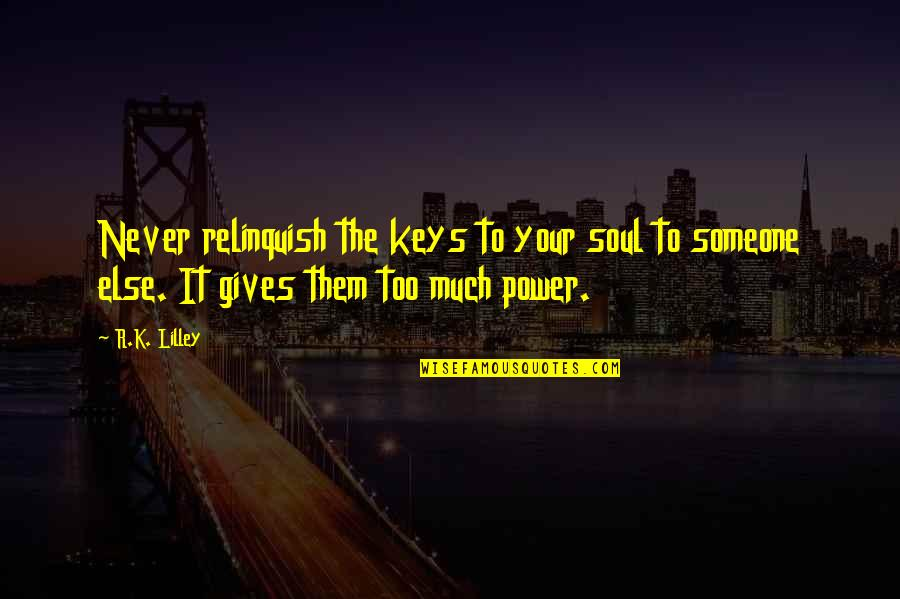 Too Much Power Quotes By R.K. Lilley: Never relinquish the keys to your soul to