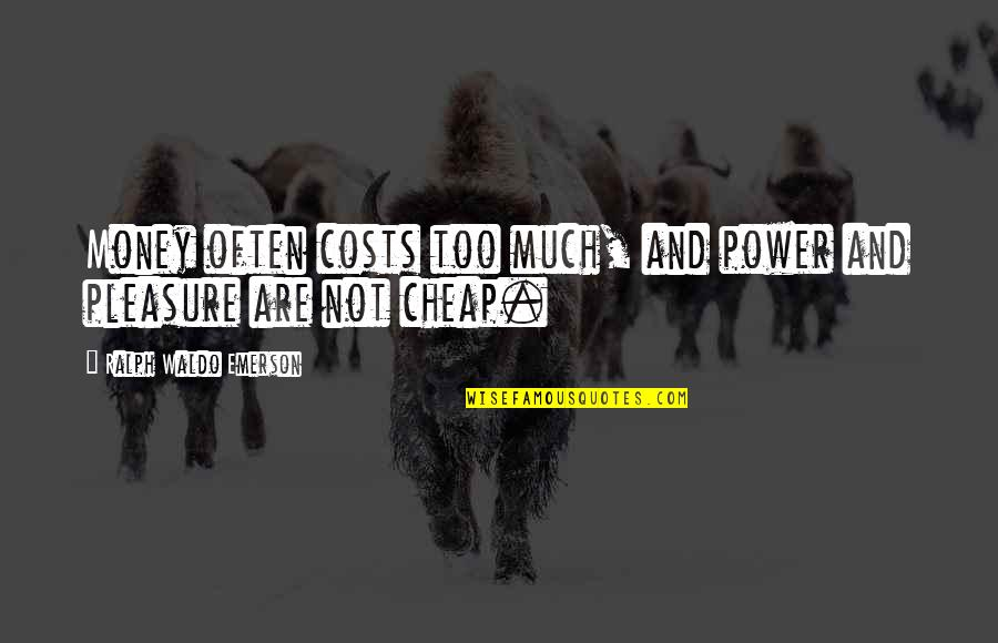 Too Much Power Quotes By Ralph Waldo Emerson: Money often costs too much, and power and
