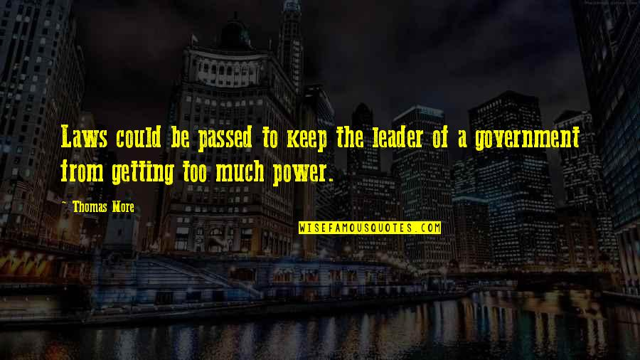Too Much Power Quotes By Thomas More: Laws could be passed to keep the leader