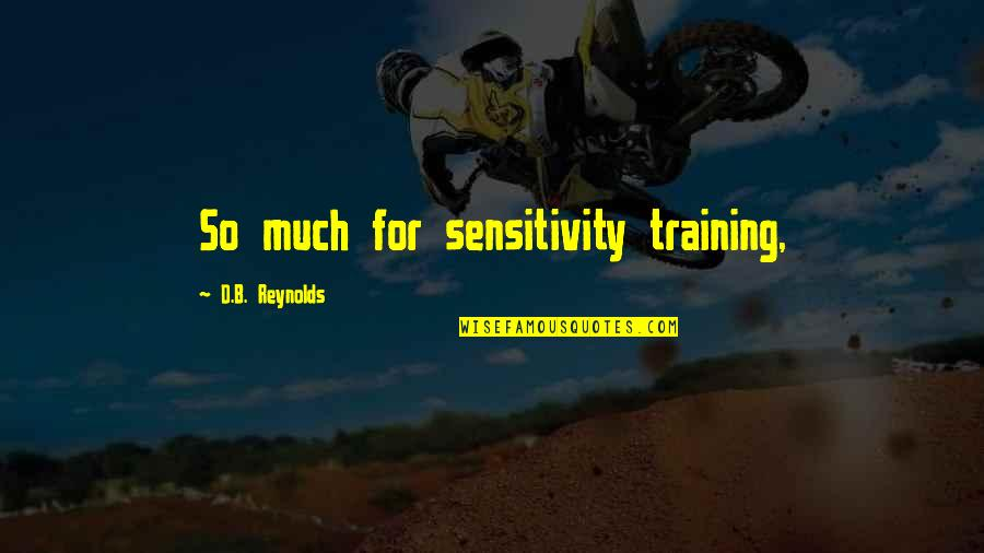 Too Much Sensitivity Quotes By D.B. Reynolds: So much for sensitivity training,