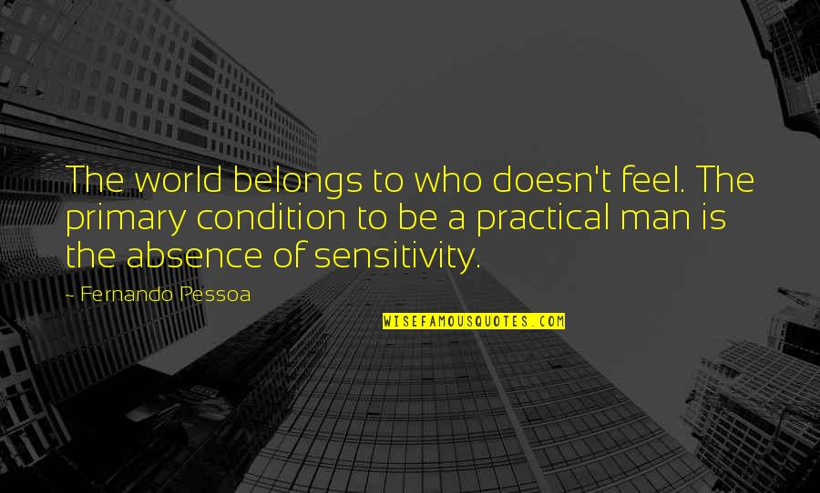 Too Much Sensitivity Quotes By Fernando Pessoa: The world belongs to who doesn't feel. The