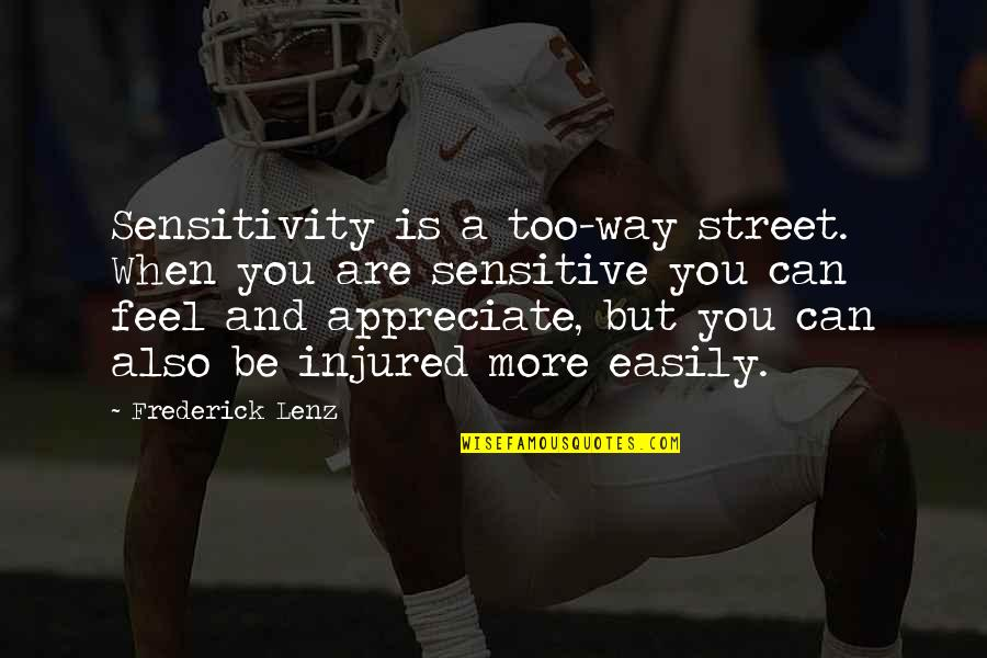Too Much Sensitivity Quotes By Frederick Lenz: Sensitivity is a too-way street. When you are