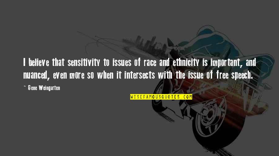 Too Much Sensitivity Quotes By Gene Weingarten: I believe that sensitivity to issues of race