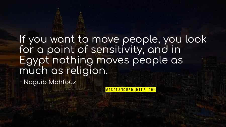 Too Much Sensitivity Quotes By Naguib Mahfouz: If you want to move people, you look