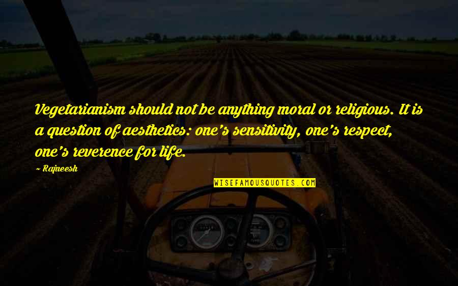 Too Much Sensitivity Quotes By Rajneesh: Vegetarianism should not be anything moral or religious.