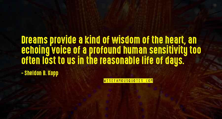 Too Much Sensitivity Quotes By Sheldon B. Kopp: Dreams provide a kind of wisdom of the
