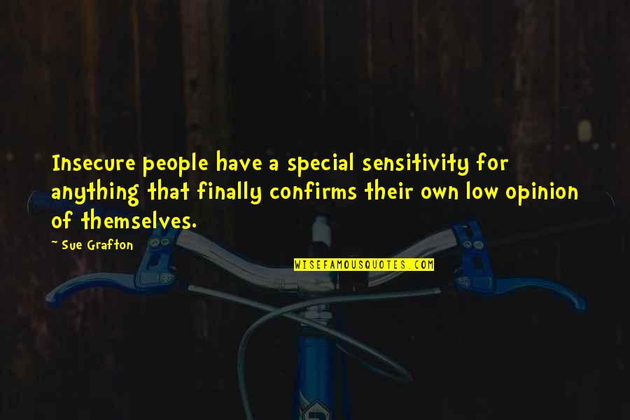 Too Much Sensitivity Quotes By Sue Grafton: Insecure people have a special sensitivity for anything