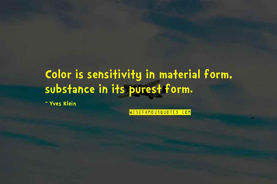 Too Much Sensitivity Quotes By Yves Klein: Color is sensitivity in material form, substance in