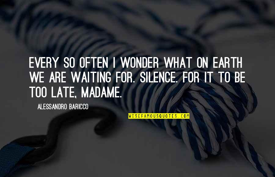 Too Often Quotes By Alessandro Baricco: Every so often I wonder what on earth