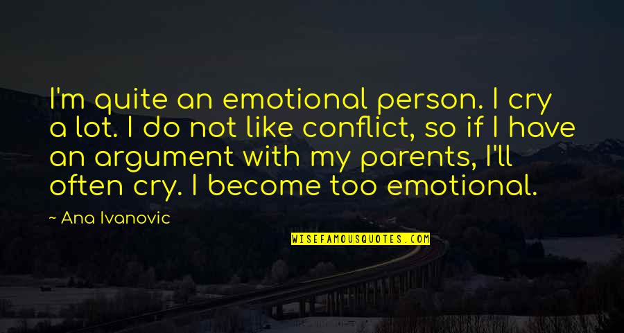 Too Often Quotes By Ana Ivanovic: I'm quite an emotional person. I cry a