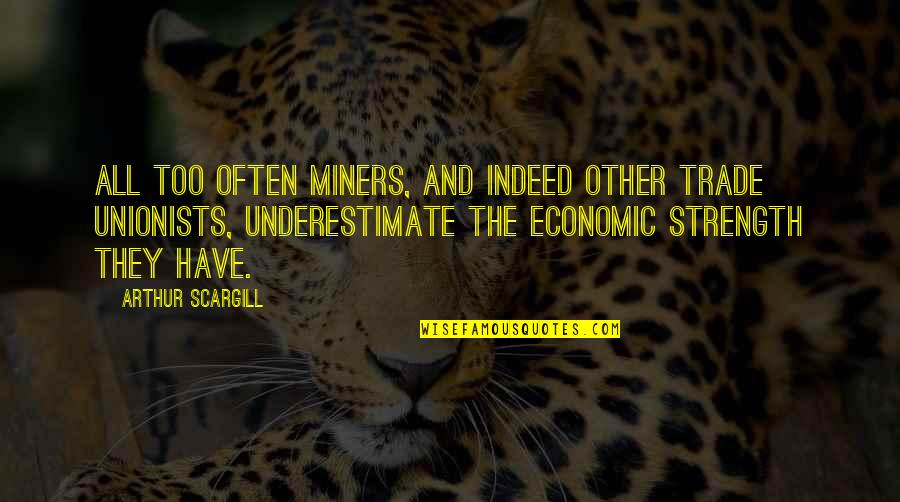Too Often Quotes By Arthur Scargill: All too often miners, and indeed other trade