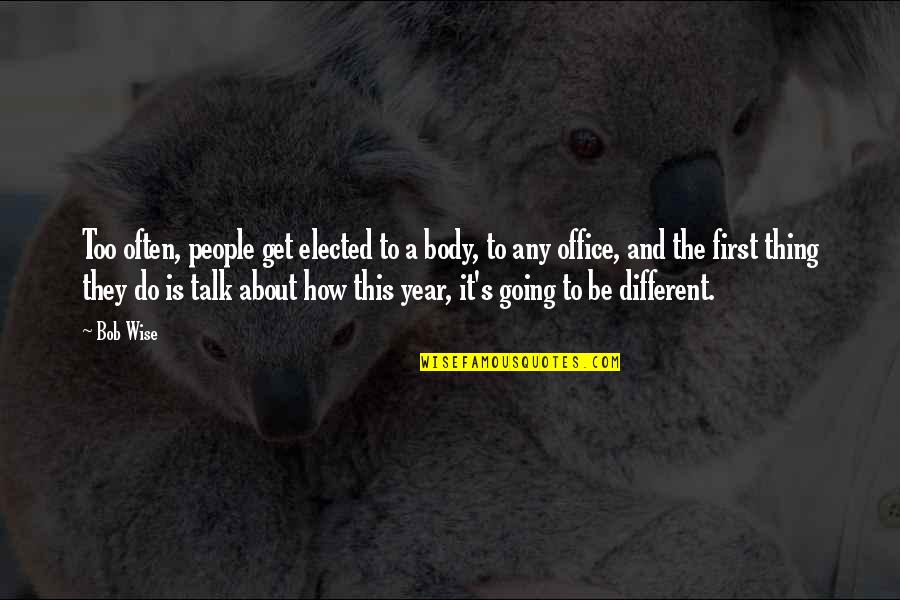 Too Often Quotes By Bob Wise: Too often, people get elected to a body,