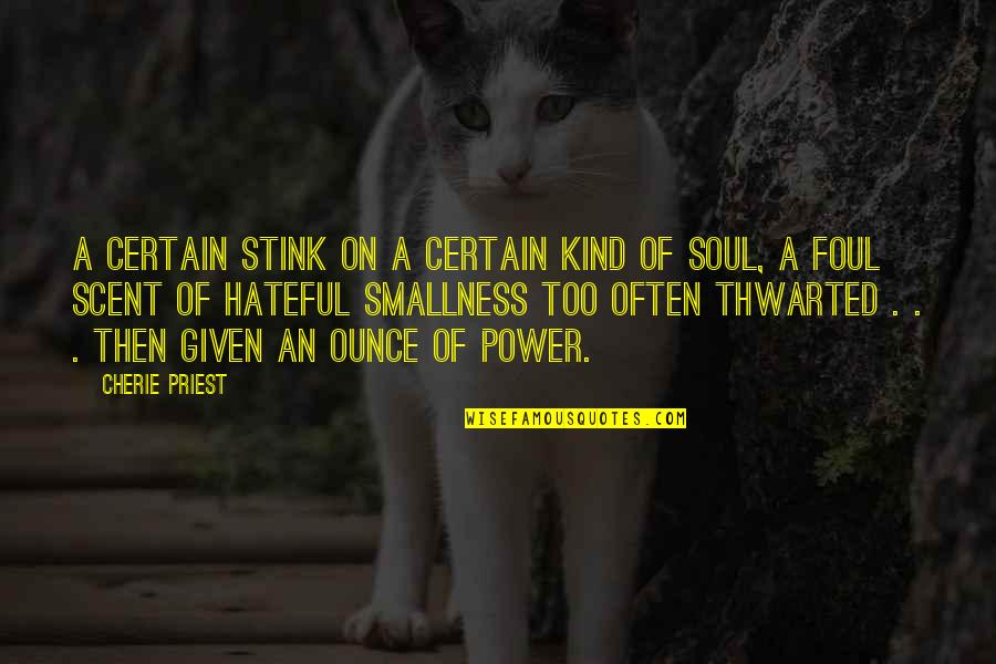 Too Often Quotes By Cherie Priest: a certain stink on a certain kind of