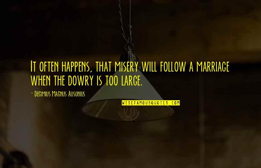 Too Often Quotes By Decimius Magnus Ausonius: It often happens, that misery will follow a