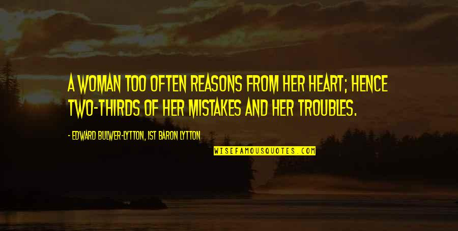 Too Often Quotes By Edward Bulwer-Lytton, 1st Baron Lytton: A woman too often reasons from her heart;