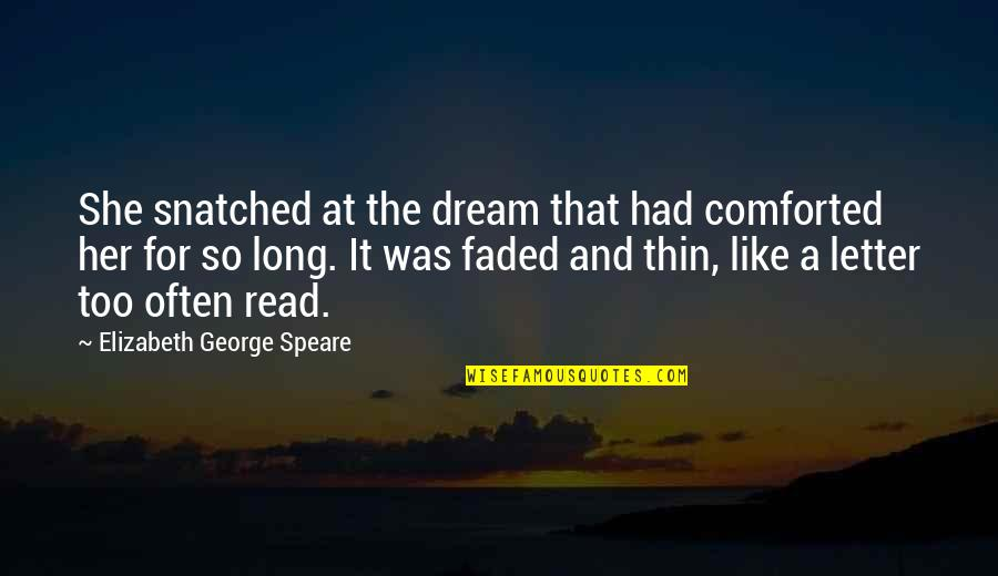 Too Often Quotes By Elizabeth George Speare: She snatched at the dream that had comforted