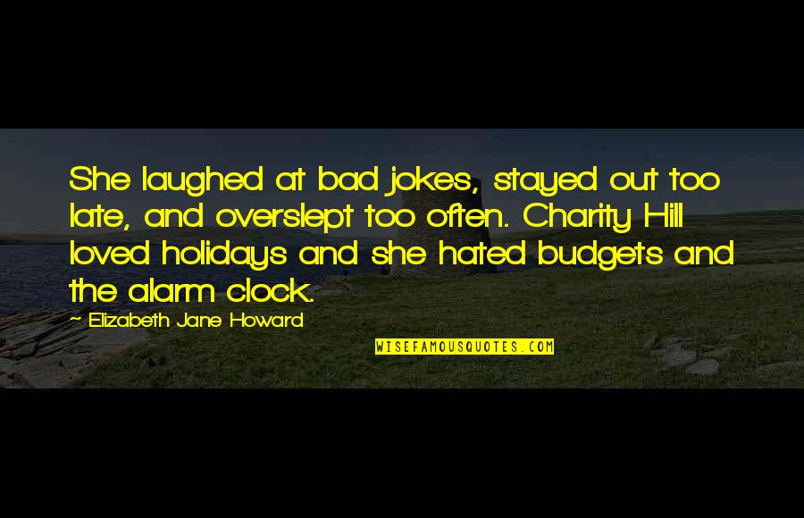 Too Often Quotes By Elizabeth Jane Howard: She laughed at bad jokes, stayed out too