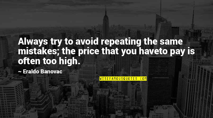 Too Often Quotes By Eraldo Banovac: Always try to avoid repeating the same mistakes;
