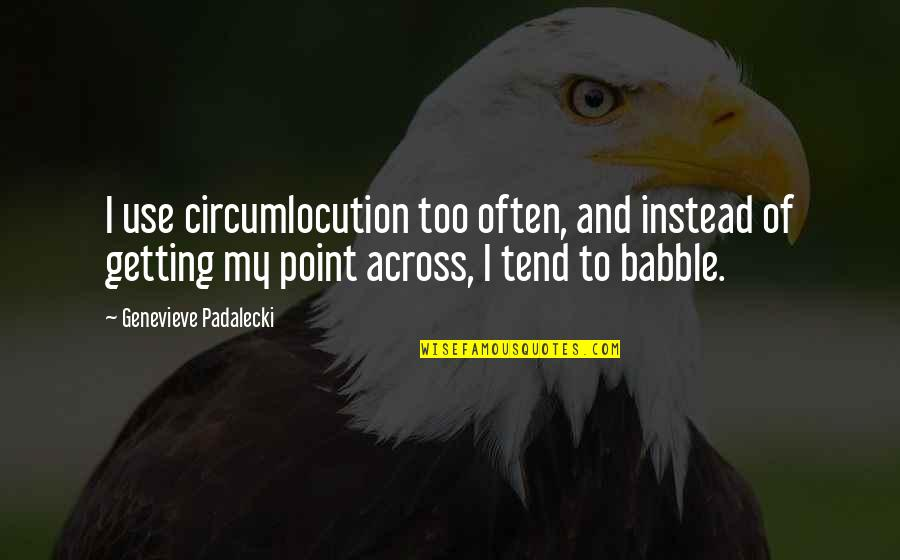Too Often Quotes By Genevieve Padalecki: I use circumlocution too often, and instead of