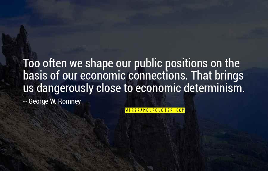 Too Often Quotes By George W. Romney: Too often we shape our public positions on