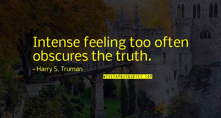 Too Often Quotes By Harry S. Truman: Intense feeling too often obscures the truth.