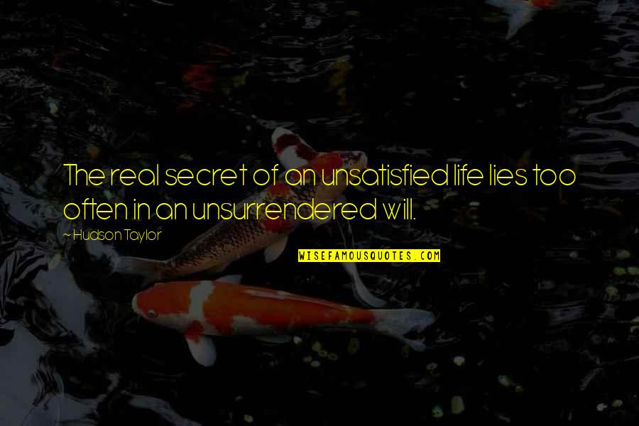 Too Often Quotes By Hudson Taylor: The real secret of an unsatisfied life lies