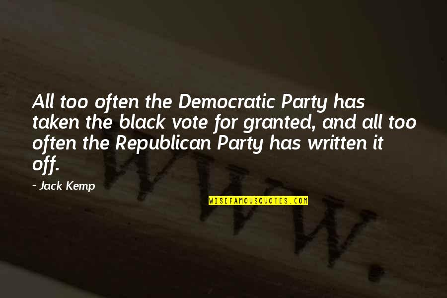 Too Often Quotes By Jack Kemp: All too often the Democratic Party has taken