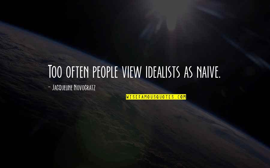 Too Often Quotes By Jacqueline Novogratz: Too often people view idealists as naive.