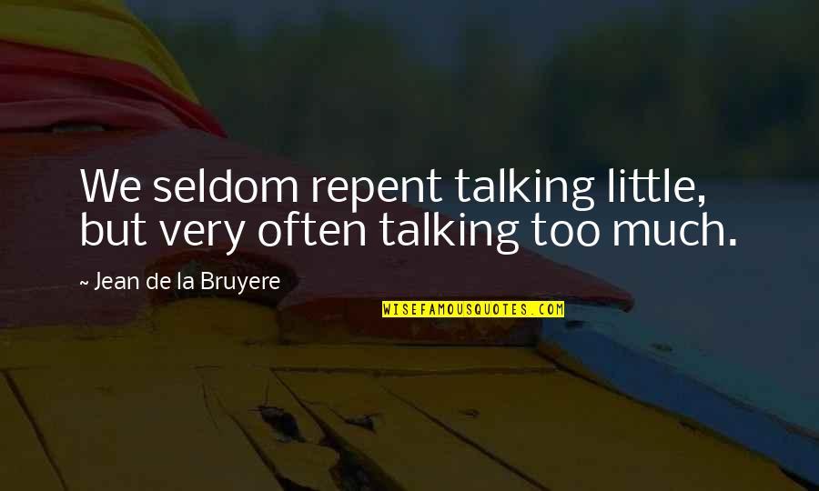 Too Often Quotes By Jean De La Bruyere: We seldom repent talking little, but very often