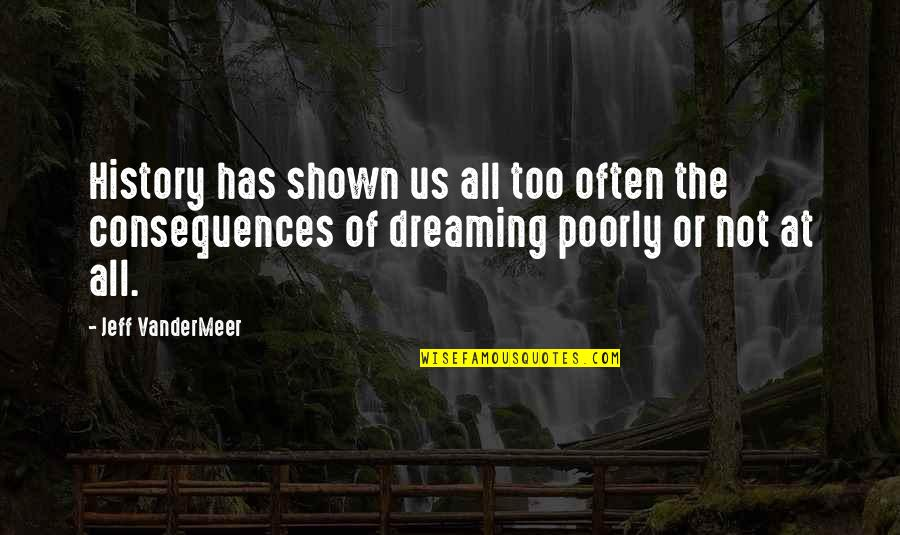 Too Often Quotes By Jeff VanderMeer: History has shown us all too often the