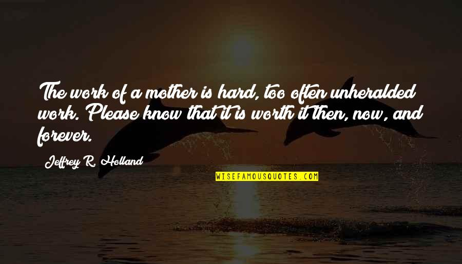 Too Often Quotes By Jeffrey R. Holland: The work of a mother is hard, too