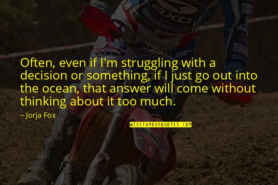 Too Often Quotes By Jorja Fox: Often, even if I'm struggling with a decision